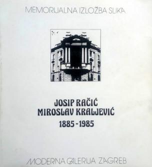 Josip Račić, MIroslav Kraljević 1885-1985